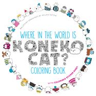 Where in the World Is Koneko Cat? Coloring Book Coloring Around the World by Satow, Asuka, 9781449466220