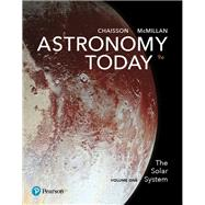 Astronomy Today Volume 1 The Solar System by Chaisson, Eric; McMillan, Steve, 9780134566221