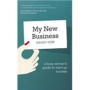 My New Business A Busy Woman's Guide to Start-Up Success by Kerr, Wendy, 9781292016221