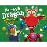 Me and My Dragon Christmas Spirit by Biedrzycki, David, 9781580896221