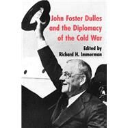 John Foster Dulles and the Diplomacy of the Cold War by Immerman, Richard H., 9780691006222
