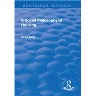 A Social Philosophy of Housing by King,Peter, 9781138726222