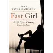 Fast Girl: A Life Spent Running from Madness by Hamilton, Suzy Favor, 9780062346223