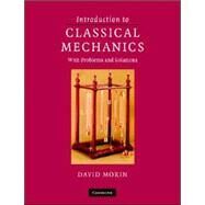 Introduction to Classical Mechanics : With Problems and Solutions by David Morin, 9780521876223