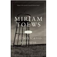 A Complicated Kindness A Novel by Toews, Miriam, 9781619026223