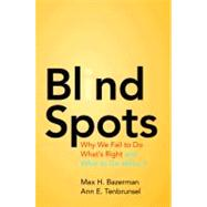 Blind Spots by Bazerman, Max H.; Tenbrunsel, Ann E., 9780691156224