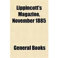 Lippincott's Magazine, November 1885 by , 9781153796224