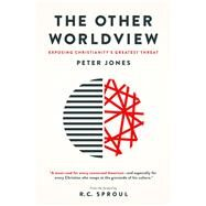 The Other Worldview by Jones, Peter; Sproul, R. C., 9781577996224