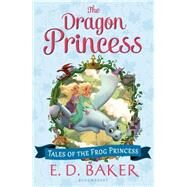 The Dragon Princess by Baker, E. D., 9781619636224