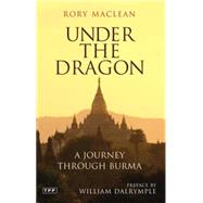 Under the Dragon A Journey through Burma by MacLean, Rory; Dalrymple, William, 9781845116224