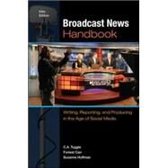 Broadcast News Handbook: Writing, Reporting, and Producing in the Age of Social Media by Tuggle, C. A.; Carr, Forrest; Huffman, Suzanne, 9780073526225