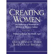 Creating Women An Anthology of Readings on Women in Western Culture, Volume 1 (Prehistory Through the Middle Ages) by Bryant, Jean Gould; Elder, Linda Bennett, 9780137596225