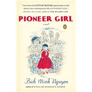 Pioneer Girl A Novel by Nguyen, Bich Minh, 9780143126225