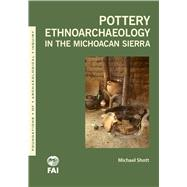Pottery Ethnoarchaeology in the Michoacán Sierra by Shott, Michael J., 9781607816225