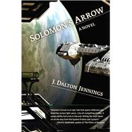 Solomon's Arrow by Jennings, J. Dalton, 9781940456225