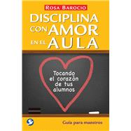 Disciplina con amor en el aula / Discipline with Love in the Classroom by Barocio, Rosa, 9786079346225