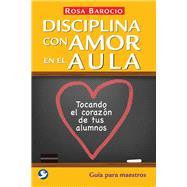 Disciplina con amor en el aula / Discipline with Love in the Classroom by Barocio, Rosa, 9786079346225