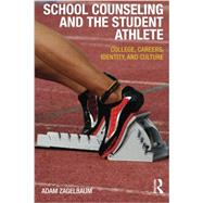 School Counseling and the Student Athlete: College, Careers, Identity, and Culture by Zagelbaum; Adam, 9780415536226