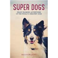 Super Dogs: Heart-warming Adventures of the World's Greatest Dogs by Croft, Malcolm, 9781849536226