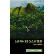 Ladrón de cadáveres by Melo, Patrícia, 9786077356226