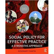 Social Policy for Effective Practice: A Strengths Approach by Chapin; Rosemary, 9781138226227