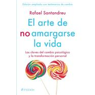 El arte de no amargarse la vida/ The Art of Not Be Resentful by Santandreu, Rafael, 9786078406227