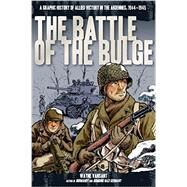 The Battle of the Bulge: A Graphic History of Allied Victory in the Ardennes, 1944-1945 by Vansant, Wayne, 9780760346228