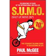 S.u.m.o, Shut Up, Move on: The Straight-talking Guide to Succeeding in Life by McGee, Paul, 9780857086228