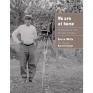 We Are at Home : Pictures of the Ojibwe People by White, Bruce, 9780873516228