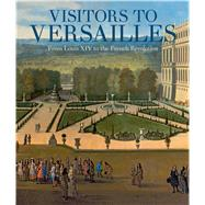 Visitors to Versailles by Kisluk-grosheide, Daniëlle O.; Rondot, Bertrand, 9781588396228