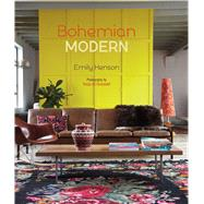 Bohemian Modern: Imaginative and Affordable Ideas for a Creative and Beautiful Home by Henson, Emily, 9781849756228