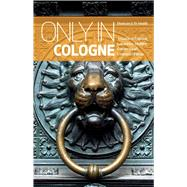 Only in Cologne: A Guide to Unique Locations, Hidden Corners and Unusual Objects by Smith, Duncan J. D., 9783950366228