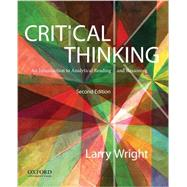 Critical Thinking An Introduction to Analytical Reading and Reasoning by Wright, Larry, 9780199796229