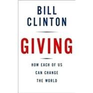 Giving : How Each of Us Can Change the World by CLINTON, BILL, 9780307386229