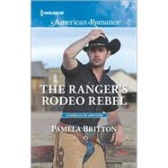 The Ranger's Rodeo Rebel by Britton, Pamela, 9780373756230