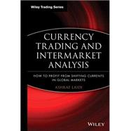 Currency Trading and Intermarket Analysis : How to Profit from the Shifting Currents in Global Markets by Laïdi , Ashraf, 9780470226230
