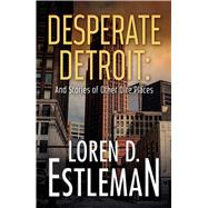 Desperate Detroit and Stories of Other Dire Places by Estleman, Loren D., 9781440596230