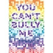 You Can't Bully Me: A Guide for Kids to Win Confidence and Lose a Bully by Landes, Linda, 9781504326230