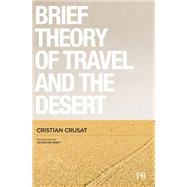 A Brief Theory of Travel and the Desert by Crusat, Cristian; Minett, Jacqueline, 9788494426230
