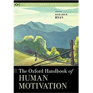 The Oxford Handbook of Human Motivation by Ryan, Richard M., 9780199366231
