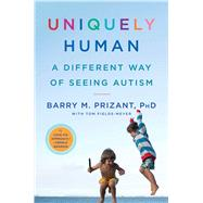 Uniquely Human A Different Way of Seeing Autism by Prizant, Barry M.; Fields-Meyer, Tom, 9781476776231