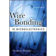 Wire Bonding In Microelectronics, 3/E by Harman, 9780071476232