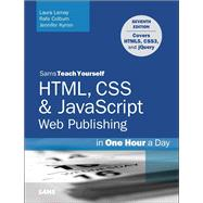 HTML, CSS & JavaScript Web Publishing in One Hour a Day, Sams Teach Yourself Covering HTML5, CSS3, and jQuery by Lemay, Laura; Colburn, Rafe; Kyrnin, Jennifer, 9780672336232