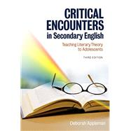 Critical Encounters in Secondary English: Teaching Literacy Theory to Adolescents by Appleman, Deborah, 9780807756232