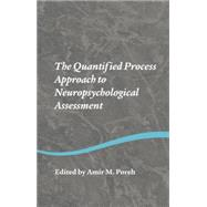 The Quantified Process Approach to Neuropsychological Assessment by Poreh,Amir M., 9781138006232