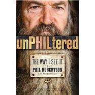 unPHILtered The Way I See It by Robertson, Phil; Schlabach, Mark, 9781476766232