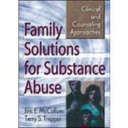 Family Solutions for Substance Abuse: Clinical and Counseling Approaches by Mccollum; Eric E, 9780789006233
