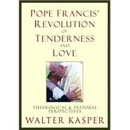 Pope Francis' Revolution of Tenderness and Love: Theological and Pastoral Perspectives by Kasper, Walter; Madges, William, 9780809106233