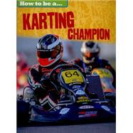 How To Be a Champion: Karting Champion by Nixon, James, 9781445136233
