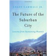 The Future of the Suburban City by Gammage, Grady, Jr., 9781610916233